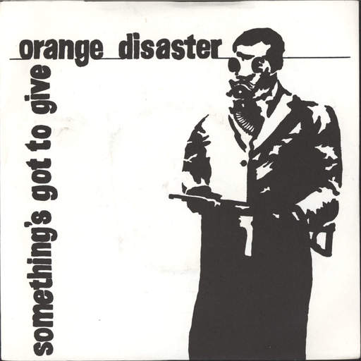 ORANGE DISASTER - Something's Got To Give - 7inch (SP)
