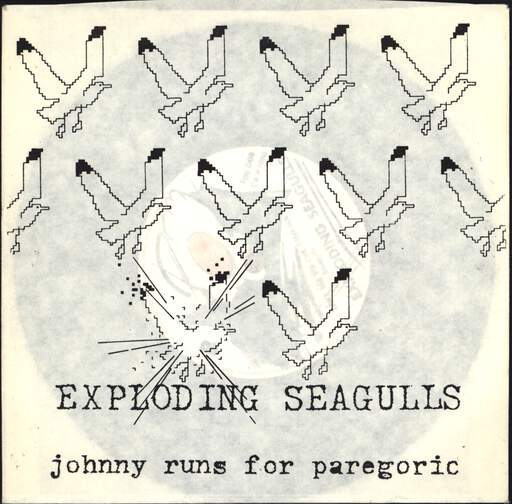 EXPLODING SEAGULLS - Johnny Runs For Paregoric - 7inch (SP)