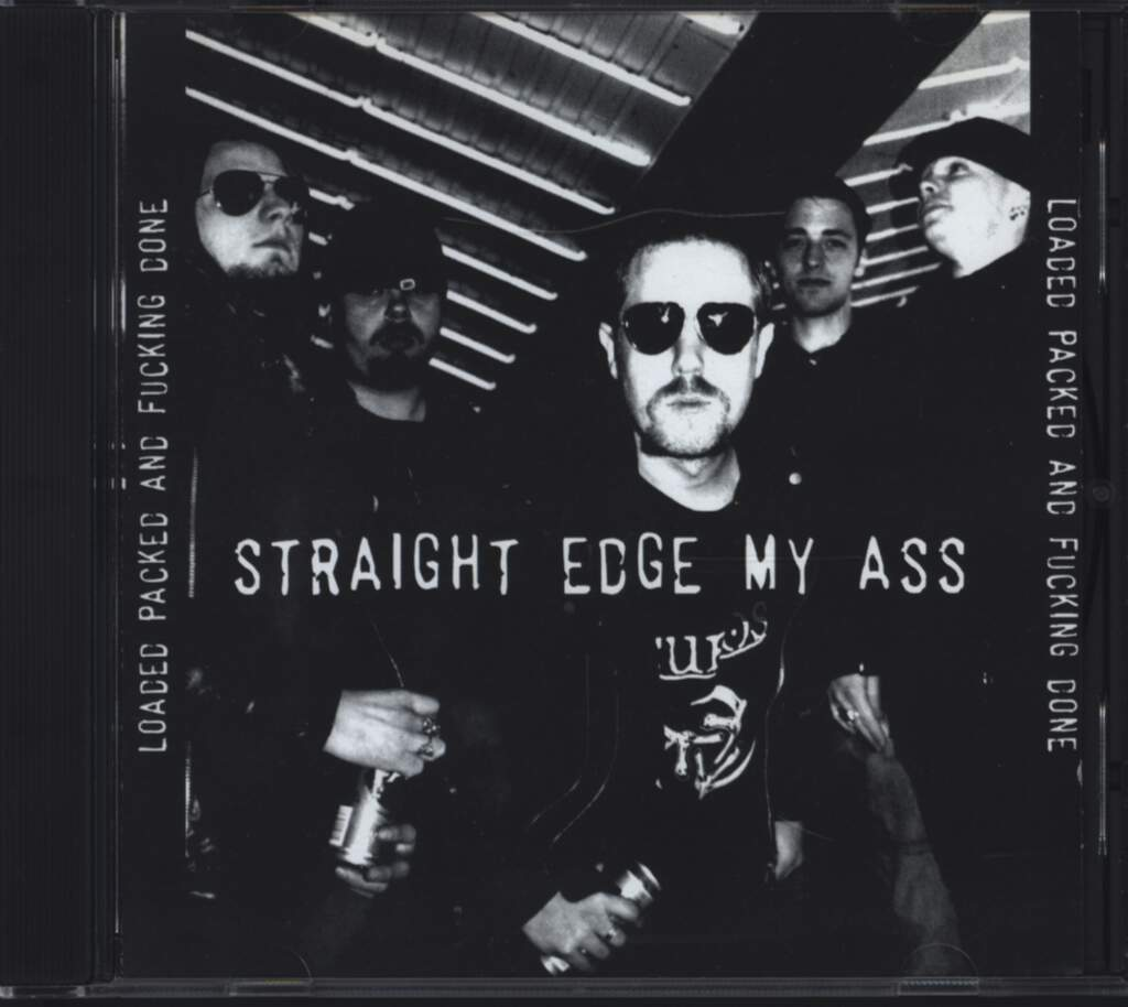 Straight Edge My Ass: Loaded Packed And Fucking Done, CD