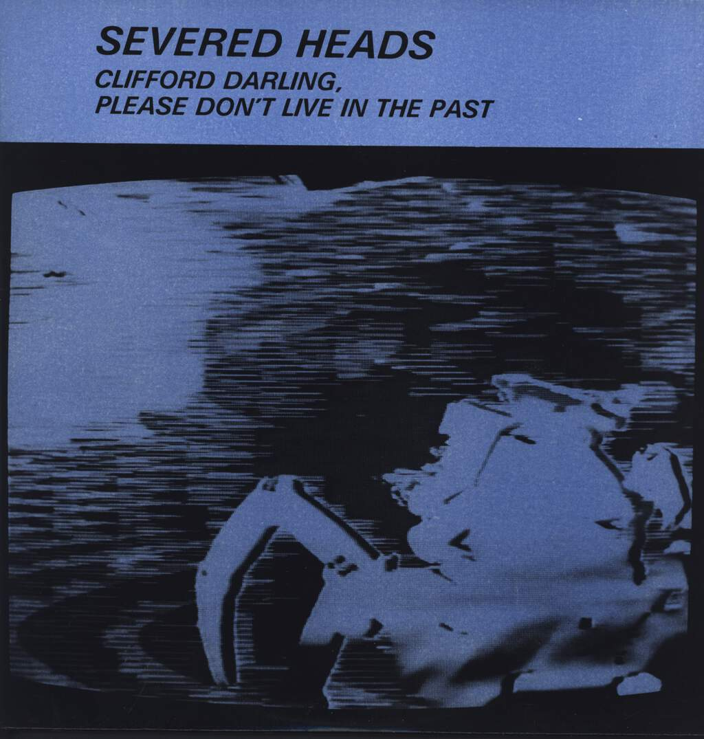 Severed Heads: Clifford Darling, Please Don't Live In The Past, LP (Vinyl)