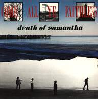 Death Of Samantha: Come All Ye Faithless