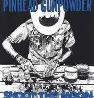 Pinhead Gunpowder: Shoot The Moon