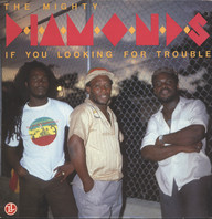 Mighty Diamonds: If You Looking For Trouble