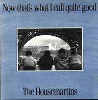 The Housemartins: Now That's What I Call Quite Good