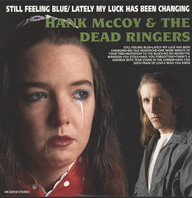 Hank McCoy & The Dead Ringers: Still Feeling Blue / Lately My Luck Has Been Changing