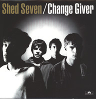 Shed Seven: Change Giver