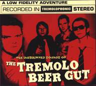 The Tremolo Beer Gut: The Inebriated Sounds Of