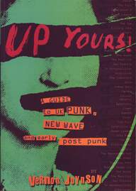 Joynson, Vernon: Up Yours! Guide To UK Punk, New Wave and early Post Punk