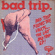 Bad Trip (3): Bad Trip Flushes The Vaults... The Last Bad Trip E.P. !