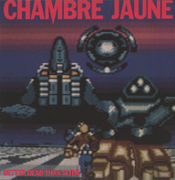 Chambre Jaune: Better Dead Than Alien