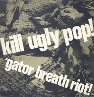 Kill Ugly Pop: Gator Breath Riot