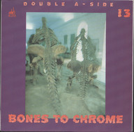 Thirteen: Bones To Chrome / Oh No! Not My Baby