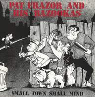 Pat Frazor + His Bazookas: Small Town Small Mind