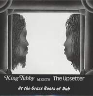 King Tubby/Upsetter: At The Grass Roots Of Dub