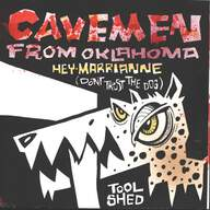 Cavemen from Oklahoma: Hey Marianne (Don't Trust the Dog) / Tool Shed