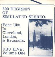 Pere Ubu: 390 Degrees Of Simulated Stereo : Ubu Live Volume One