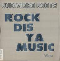 Undivided Roots: Rock Dis Ya Music