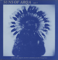 Suns Of Arqa: Ark Of The Arqans, Heaven And Hell And Other Strange Faces Vol. 5