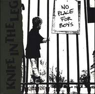 Knife In The Leg: No Place For Boys