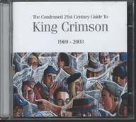 King Crimson: The Condensed 21st Century Guide To King Crimson 1969 - 2003