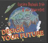 Lucien Dubuis Trio / Spacetet: Design Your Future
