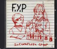 F. Y. P.: Incomplete Crap