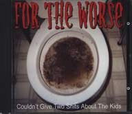 For The Worse: Coudnt Give Two Shits About The Kids