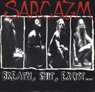 Sarcazm: Breath, Shit, Excist...