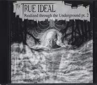 Various: The True Ideal Realized Through The Underground Pt.2