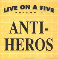 Anti-Heros: Live On A Five Volume 3