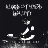 Blood Stained Reality: Fuck You Go Die!