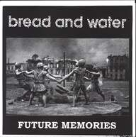 Bread And Water (2): Future Memories