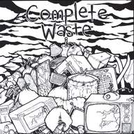 Complete Waste: Complete Waste