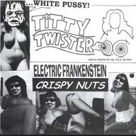 Electric Frankenstein/Crispy Nuts: White Pussy At Titty Twister
