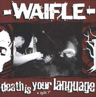 Waifle/Death Is Your Language: A Split 7""