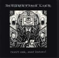 Disgusting Lies: Don't Ask, Just Listen