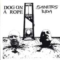Dog On A Rope/Sanctus Iuda: Dog On A Rope / Sanctus Iuda