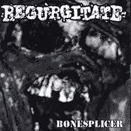 Regurgitate/Entrails Massacre: Bonesplicer / Baltic Thrash Corps