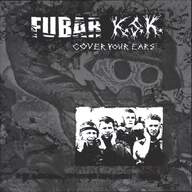 F.U.B.A.R. (2)/K.S.K.: Cover Your Ears