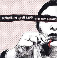 Knife In The Leg/Fix My Head: Knife In The Leg / Fix My Head