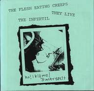 Flesh Eating Creeps/They Live (2)/The Infertil: Ha! I Kill Me! 3 Way Split