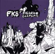 Fork Knife Spoon / Hewhocorrupts: FKS And Hewhocorrupts