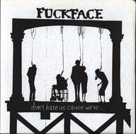 Fuckface (2): Don't Hate Us Cause We're...