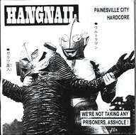 Hangnail (4)/Pandemonium Diabolico: We're Not Taking Any Prisoners, Asshole! / Funeral House Of The Dead