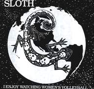 Hangnail (4)/Sloth (6): Underground Hardcore Fighters Act Violentry/I Enjoy Watching Women's Volleyball