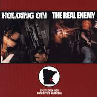 Holding on/The Real Enemy: Split Seven Inch Twin Cities Hardcore