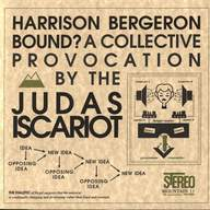 The Judas Iscariot: Harrison Bergeron Bound? (A Collective Provocation By The Judas Iscariot)