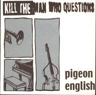Kill the Man Who Questions: Pigeon English