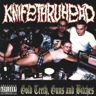 Knifethruhead: Gold Teeth, Guns And Bitches