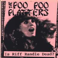 The Poo Poo Platters: Is Riff Randle Dead?